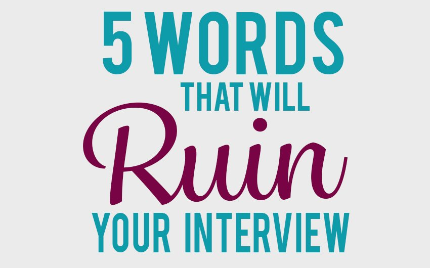 5 Words That Will Ruin Your Interview (Infographic) Interview Tips