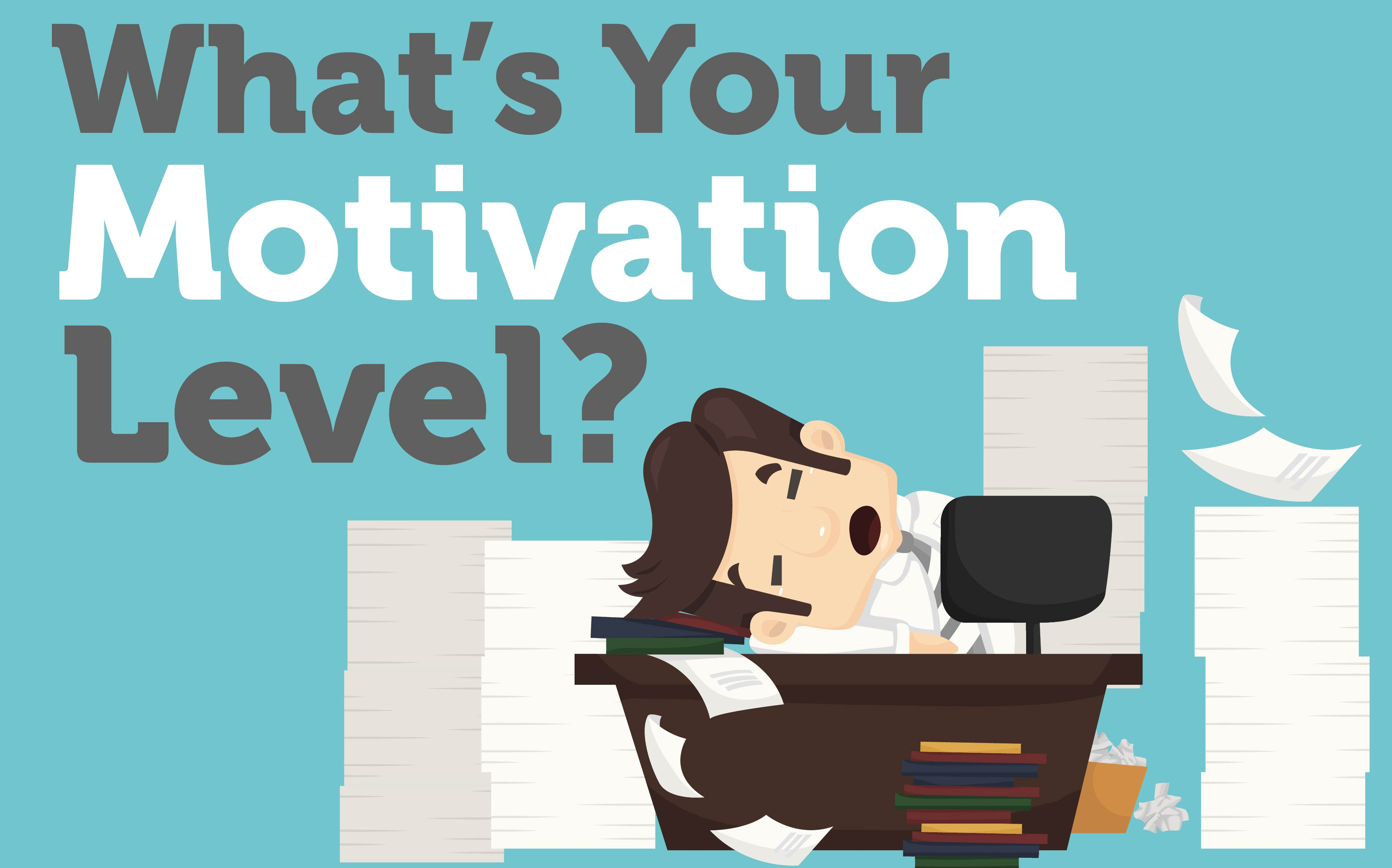 what is your motivation level