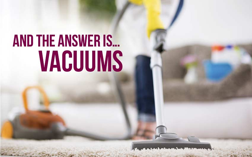 and the answer is vacuums