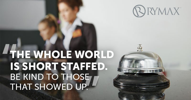 """""""The whole world is short staffed. Be kind to those that showed up."""""""